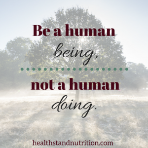 Be a human being, not a human doing quote