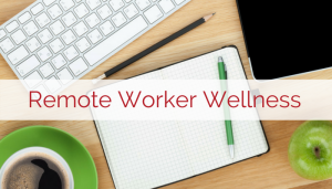 Workplace Wellness for Remote Workers