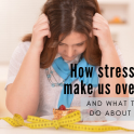 Stress eating- how to stop