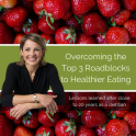 Overcoming the top 3 roadblocks to healthier eating