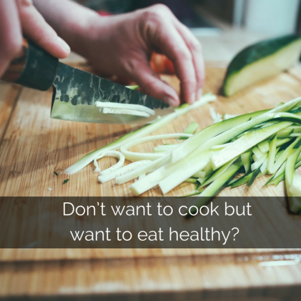 don't want to cook but want to eat healthy